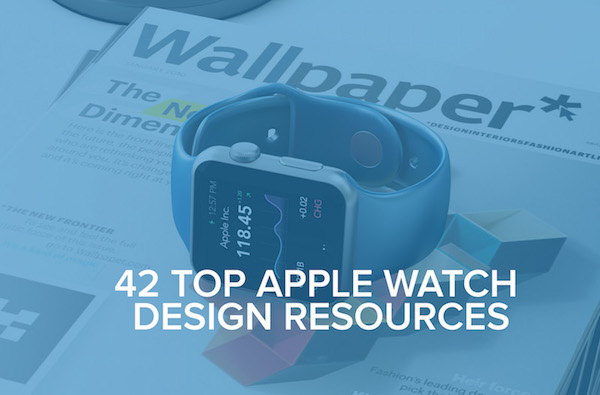 42 Apple Watch Design Resources - Includes Mockups, UI Kits